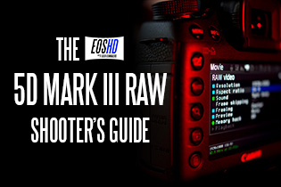 The EOSHD 5D Mark III Raw Shooter's Guide