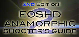 The EOSHD Anamorphic Shooter's Guide - Second Edition