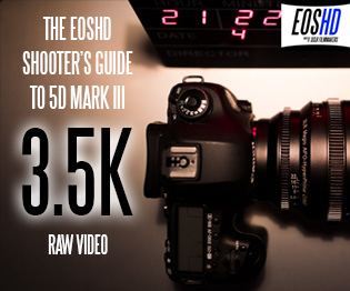EOSHD 5D Mark III 3.5K RAW Shooter's Guide
