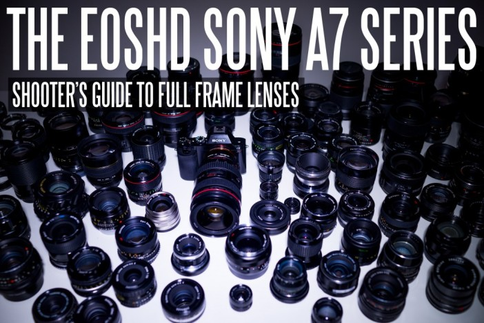 The EOSHD A7 Series Full Frame Lenses Guide