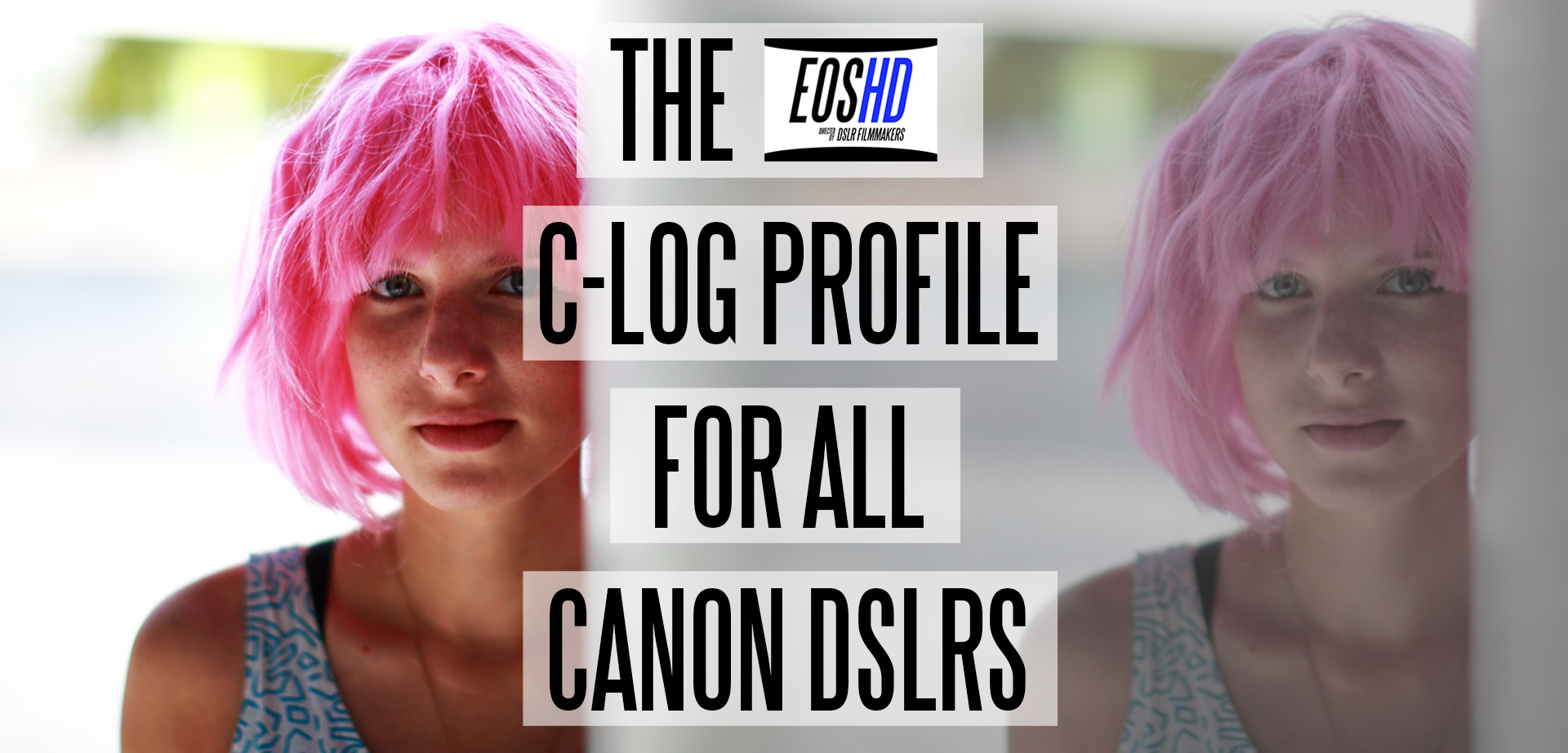 Now available - EOSHD Picture Profiles brings C-LOG to all